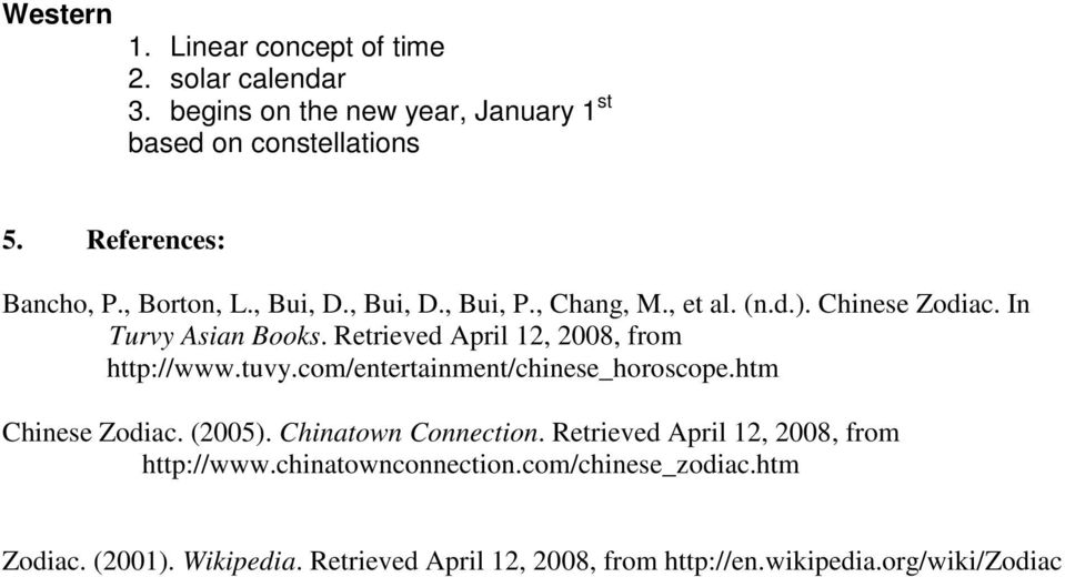 Retrieved April 12, 2008, from http://www.tuvy.com/entertainment/chinese_horoscope.htm Chinese Zodiac. (2005). Chinatown Connection.