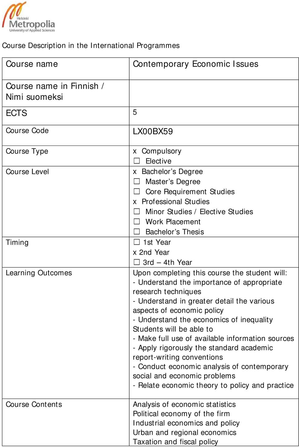 1st Year x 2nd Year 3rd 4th Year Upon completing this course the student will: - Understand the importance of appropriate research techniques - Understand in greater detail the various aspects of