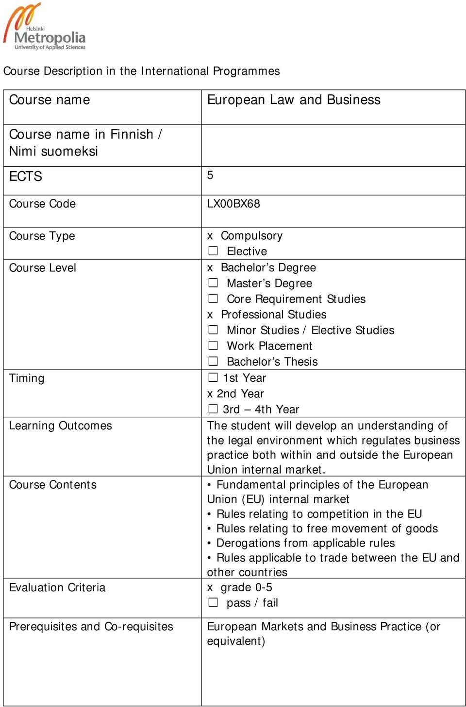Learning Outcomes The student will develop an understanding of the legal environment which regulates business practice both within and outside the European Union internal market.