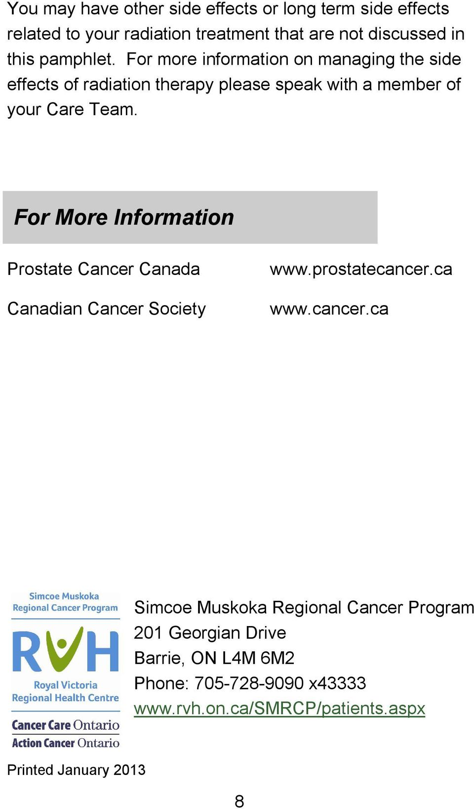 For More Information Prostate Cancer Canada Canadian Cancer Society www.prostatecancer.