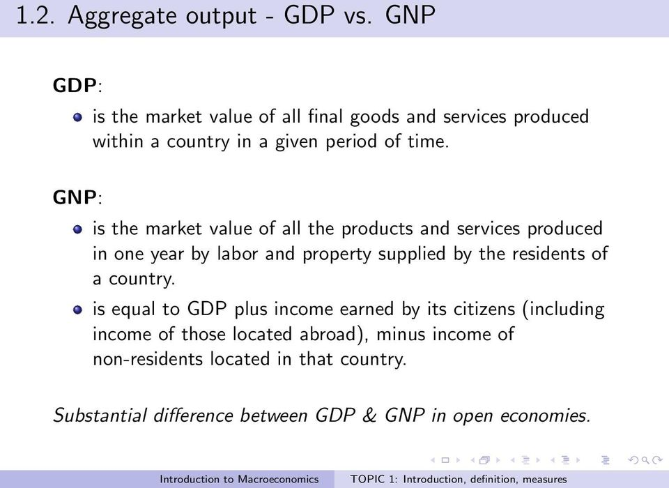 GNP: is the market value of all the products and services produced in one year by labor and property supplied by the
