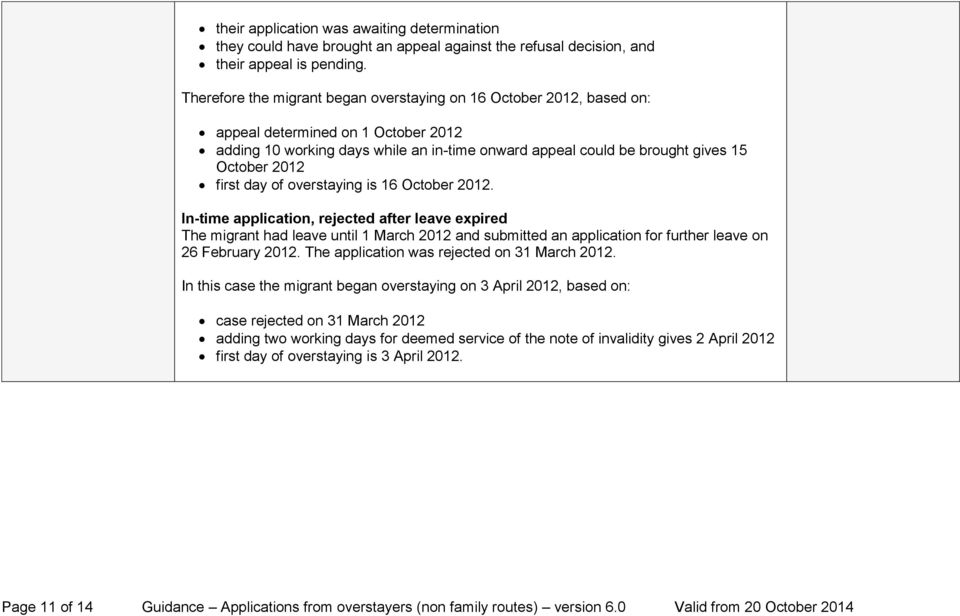 is 16 October 2012. In-time application, rejected after leave expired The migrant had leave until 1 March 2012 and submitted an application for further leave on 26 February 2012.