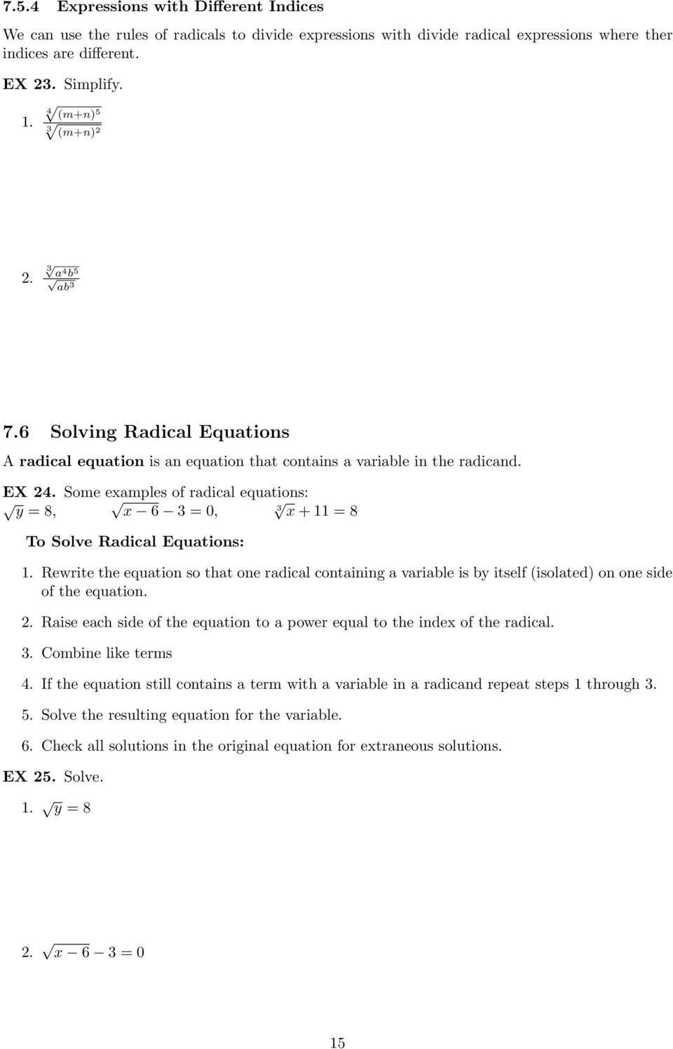Some examples of radical equations: y = 8, x 6 3 = 0, 3 x + 11 = 8 To Solve Radical Equations: 1.