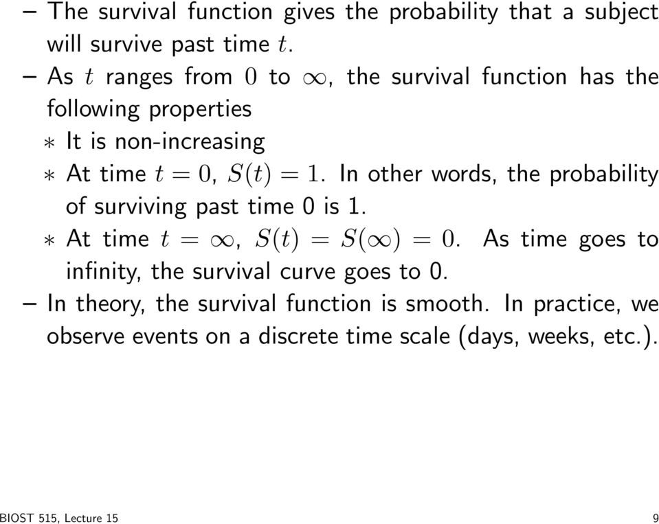 In other words, the probability of surviving past time 0 is 1. At time t =, S(t) = S( ) = 0.
