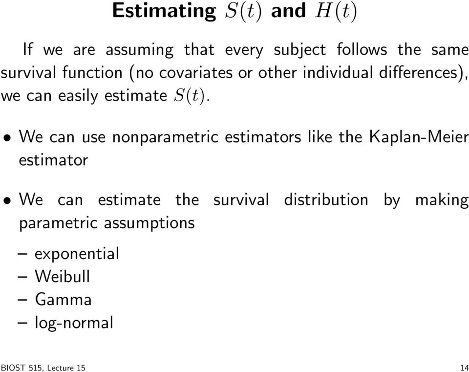 We can use nonparametric estimators like the Kaplan-Meier estimator We can estimate the