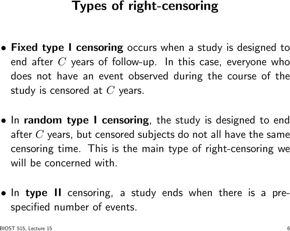 In random type I censoring, the study is designed to end after C years, but censored subjects do not all have the same censoring time.