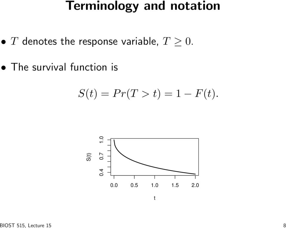 The survival function is S(t) = P r(t > t) =