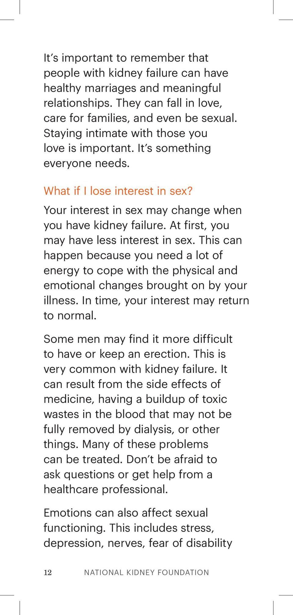 At first, you may have less interest in sex. This can happen because you need a lot of energy to cope with the physical and emotional changes brought on by your illness.