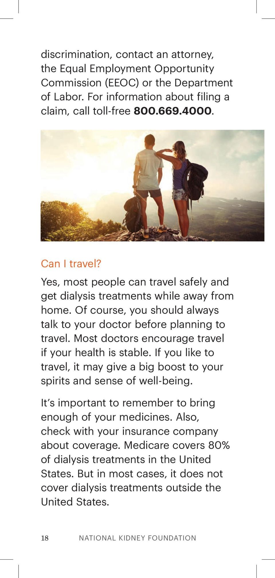 Most doctors encourage travel if your health is stable. If you like to travel, it may give a big boost to your spirits and sense of well-being.