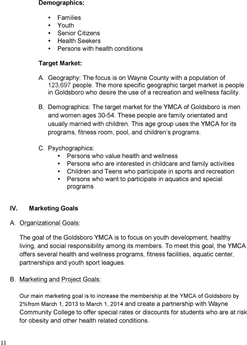 Demographics: The target market for the YMCA of Goldsboro is men and women ages 30-54. These people are family orientated and usually married with children.