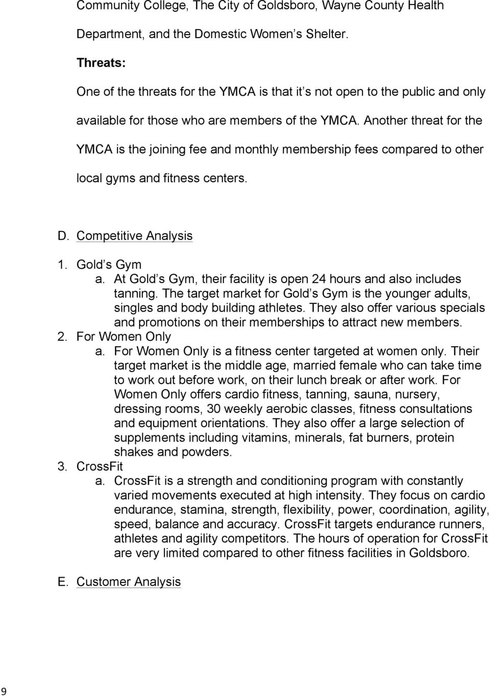 Another threat for the YMCA is the joining fee and monthly membership fees compared to other local gyms and fitness centers. D. Competitive Analysis 1. Gold s Gym a.