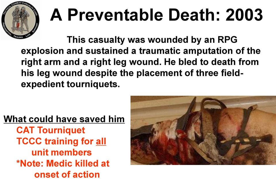 He bled to death from his leg wound despite the placement of three fieldexpedient