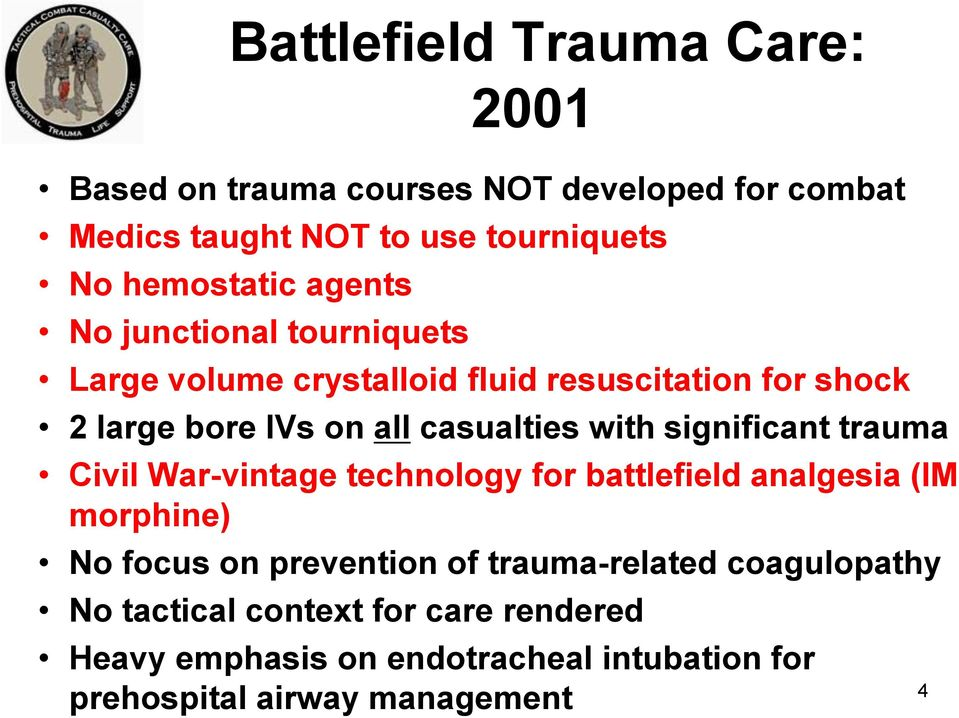 casualties with significant trauma Civil War-vintage technology for battlefield analgesia (IM morphine) No focus on prevention