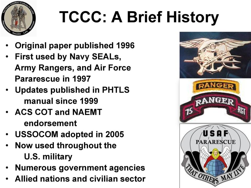 since 1999 ACS COT and NAEMT endorsement USSOCOM adopted in 2005 Now used