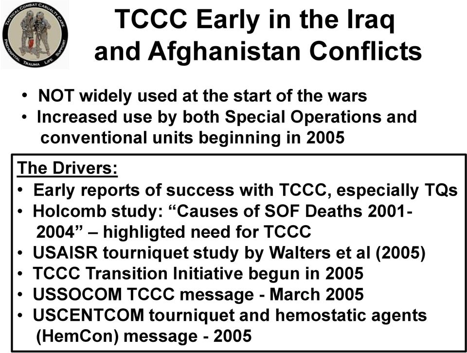 study: Causes of SOF Deaths 2001-2004 highligted need for TCCC USAISR tourniquet study by Walters et al (2005) TCCC