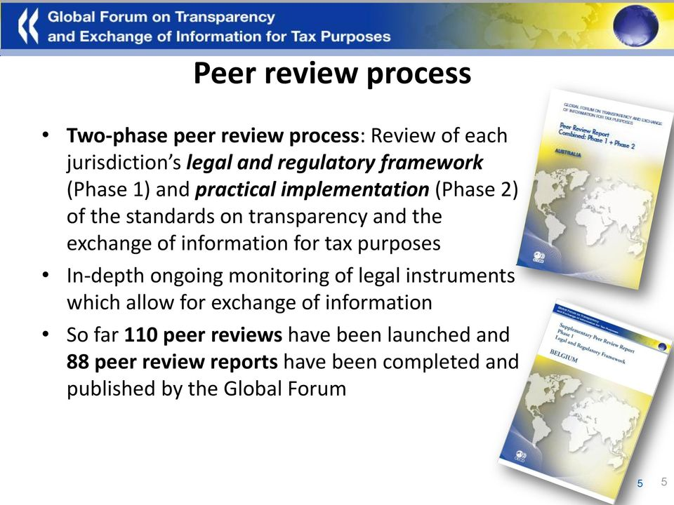 for tax purposes In-depth ongoing monitoring of legal instruments which allow for exchange of information So far