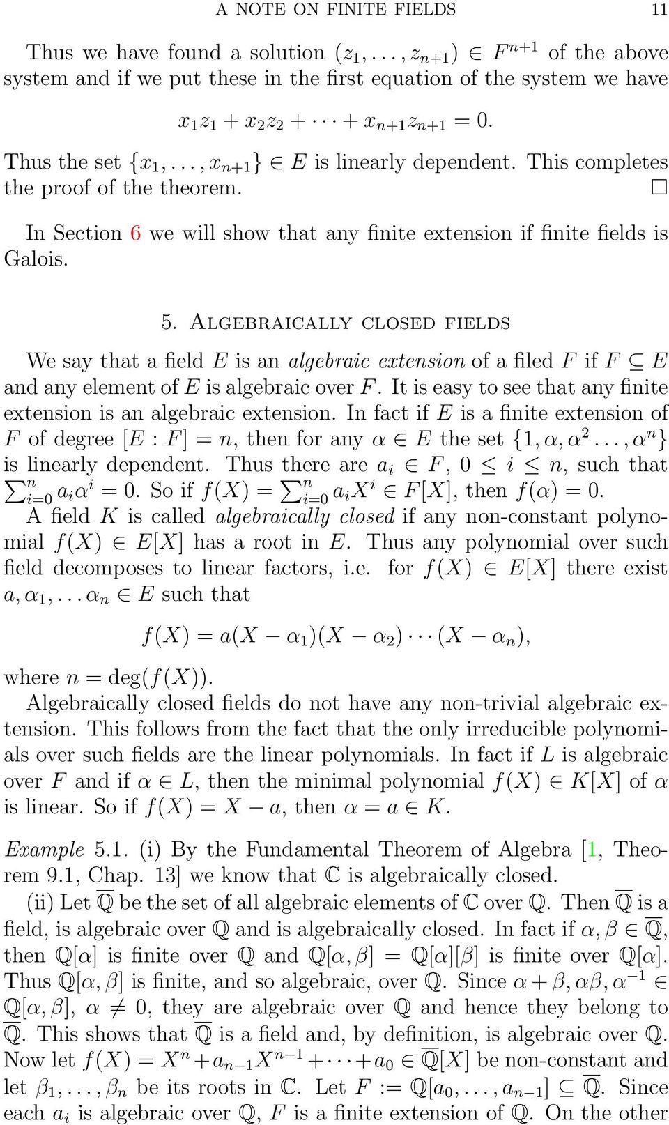 This completes the proof of the theorem. In Section 6 we will show that any finite extension if finite fields is Galois. 5.
