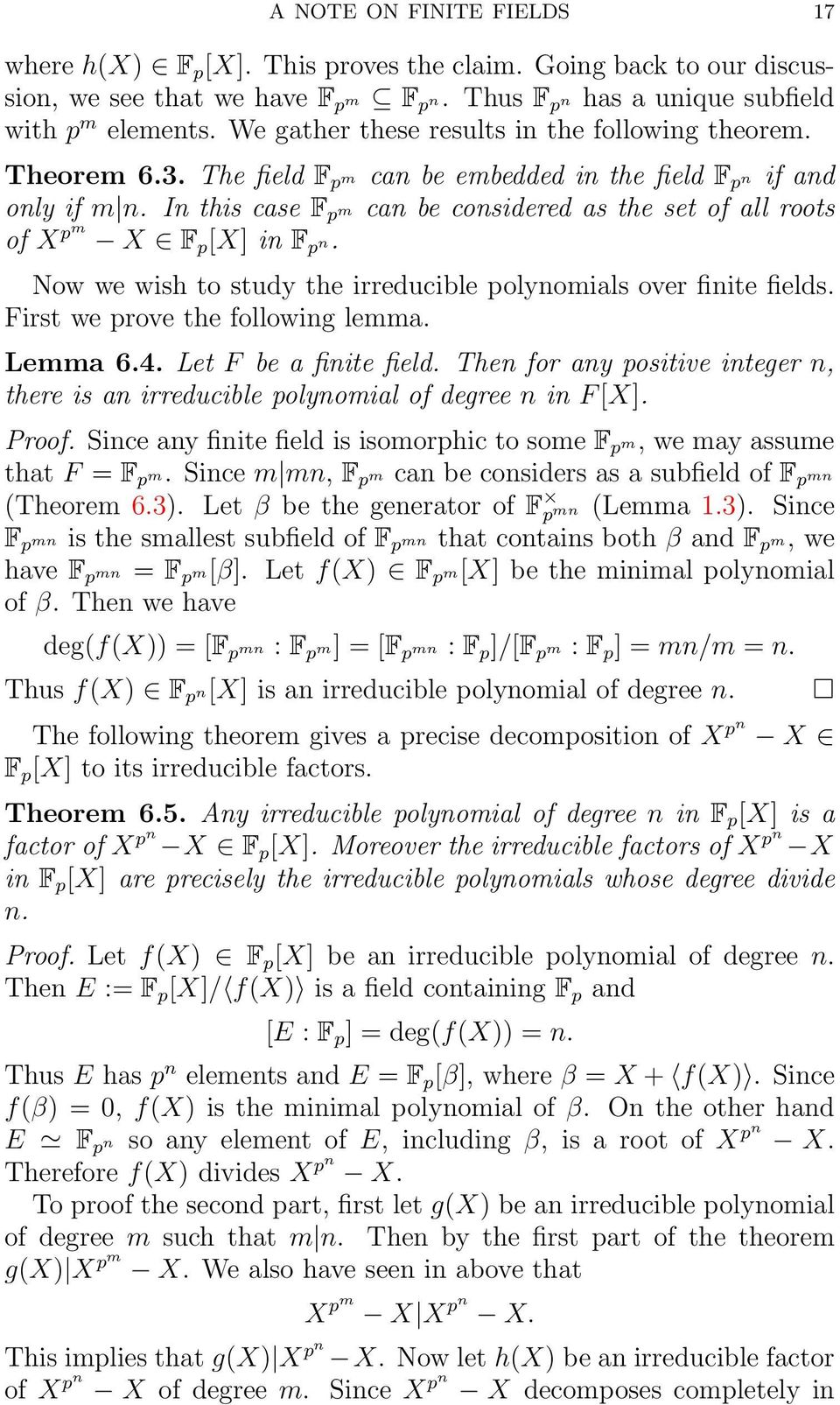 In this case F p m can be considered as the set of all roots of X pm X F p [X] in F p n. Now we wish to study the irreducible polynomials over finite fields. First we prove the following lemma.