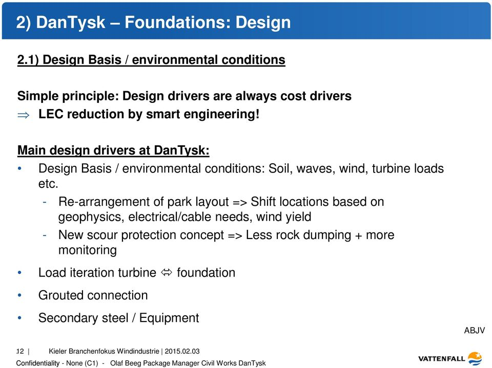 Main design drivers at DanTysk: Design Basis / environmental conditions: Soil, waves, wind, turbine loads etc.