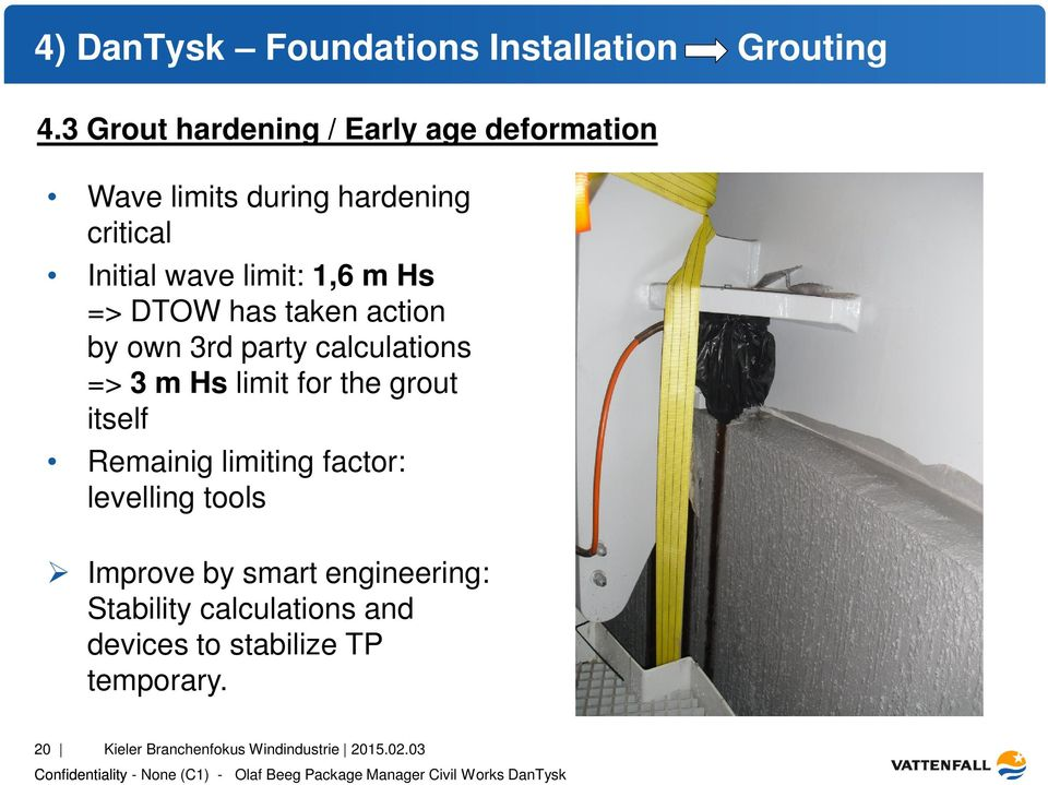 Hs => DTOW has taken action by own 3rd party calculations => 3 m Hs limit for the grout itself Remainig