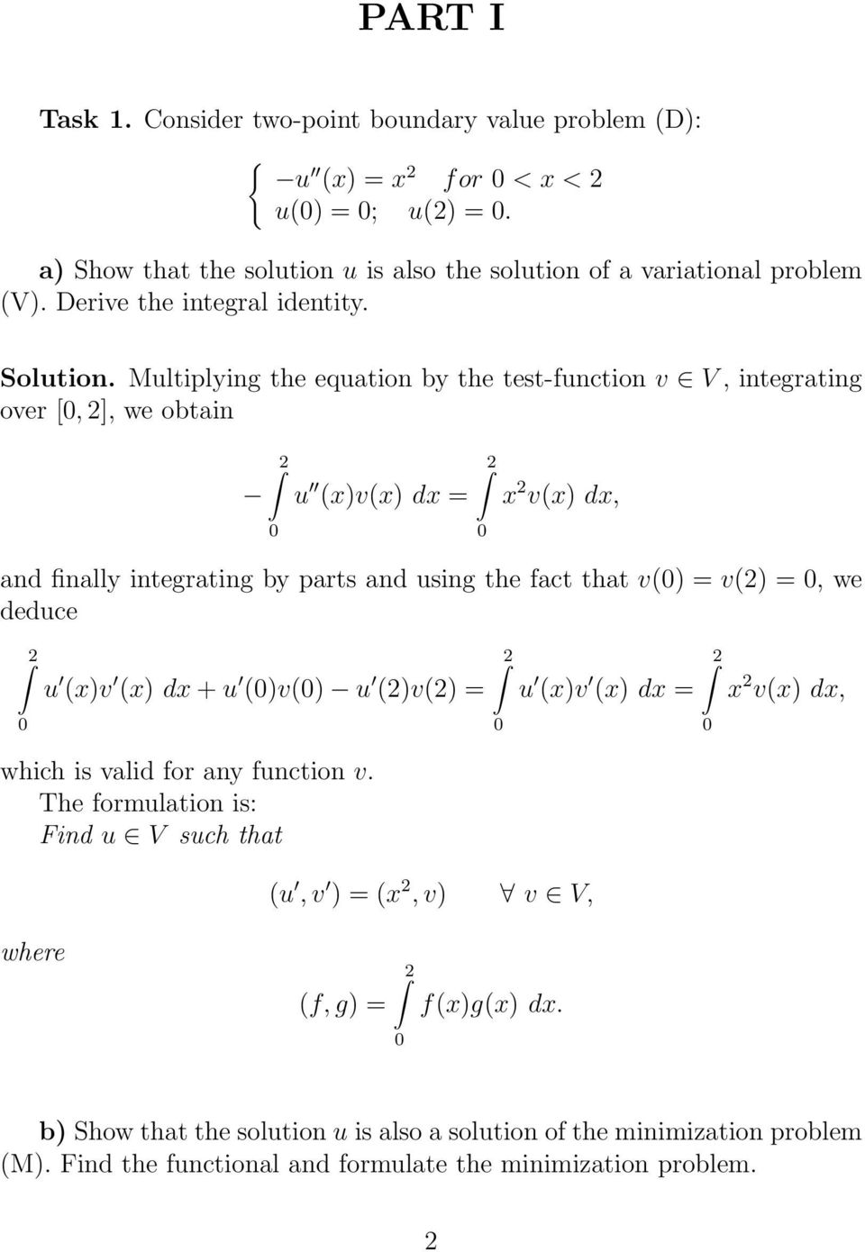 Multiplying the equation by the test-function v V, integrating over [, ], we obtain u x)vx) dx = x vx) dx, and finally integrating by parts and using the fact that v) = v)