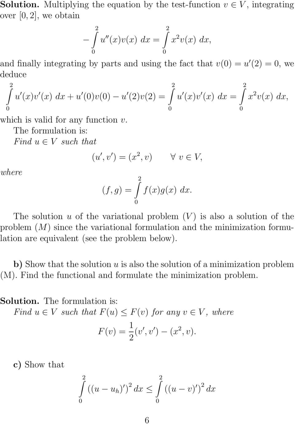 The solution u of the variational problem V ) is also a solution of the problem M) since the variational formulation and the minimization formulation are equivalent see the problem below).