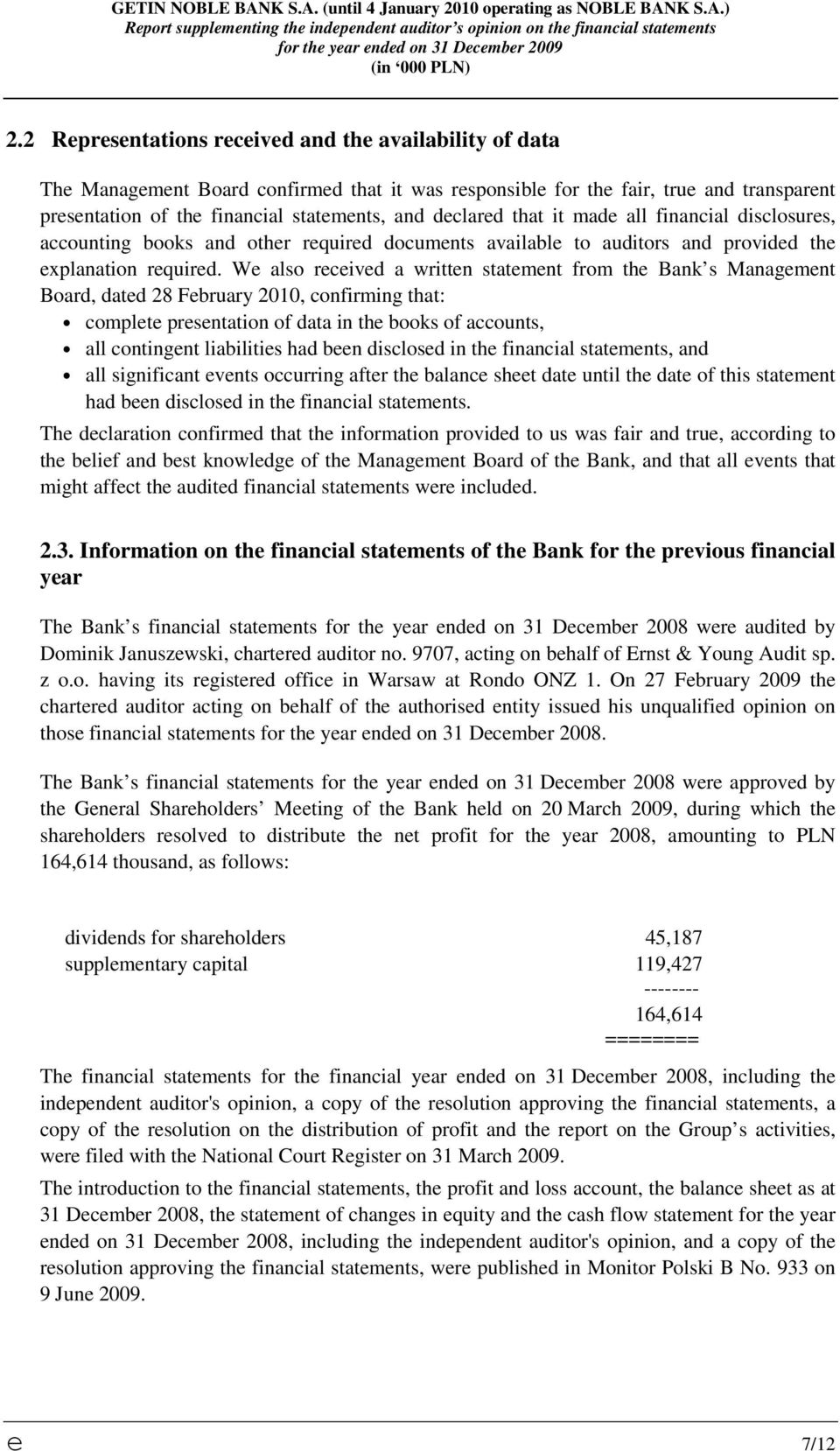 We also received a written statement from the Bank s Management Board, dated 28 February 2010, confirming that: complete presentation of data in the books of accounts, all contingent liabilities had