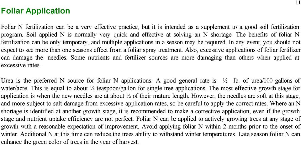 In any event, you should not expect to see more than one seasons effect from a foliar spray treatment. Also, excessive applications of foliar fertilizer can damage the needles.