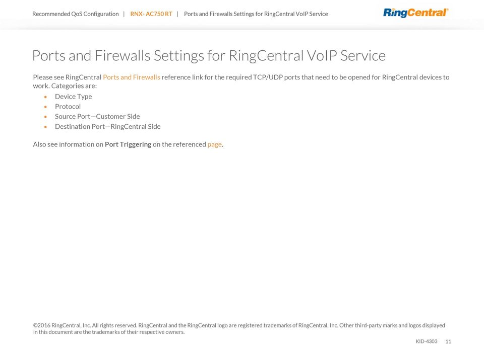 Categories are: Device Type Protocol Source Port Customer Side Destination Port RingCentral Side Also see information on Port Triggering on the referenced page.