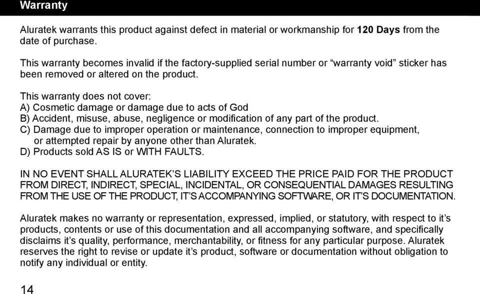 This warranty does not cover: A) Cosmetic damage or damage due to acts of God B) Accident, misuse, abuse, negligence or modification of any part of the product.