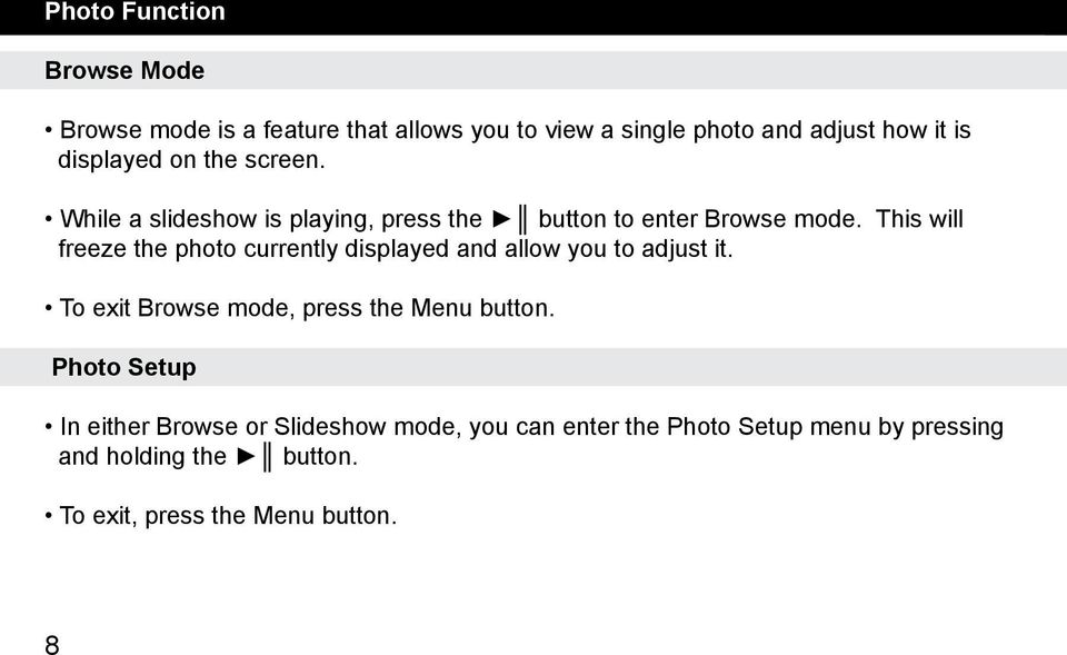 This will freeze the photo currently displayed and allow you to adjust it. To exit Browse mode, press the Menu button.