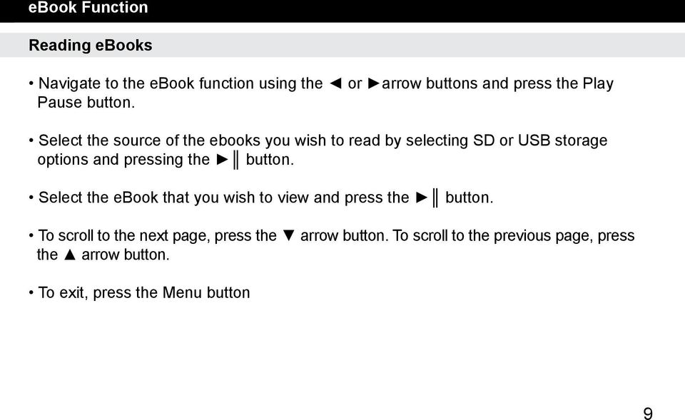 Select the source of the ebooks you wish to read by selecting SD or USB storage options and pressing the