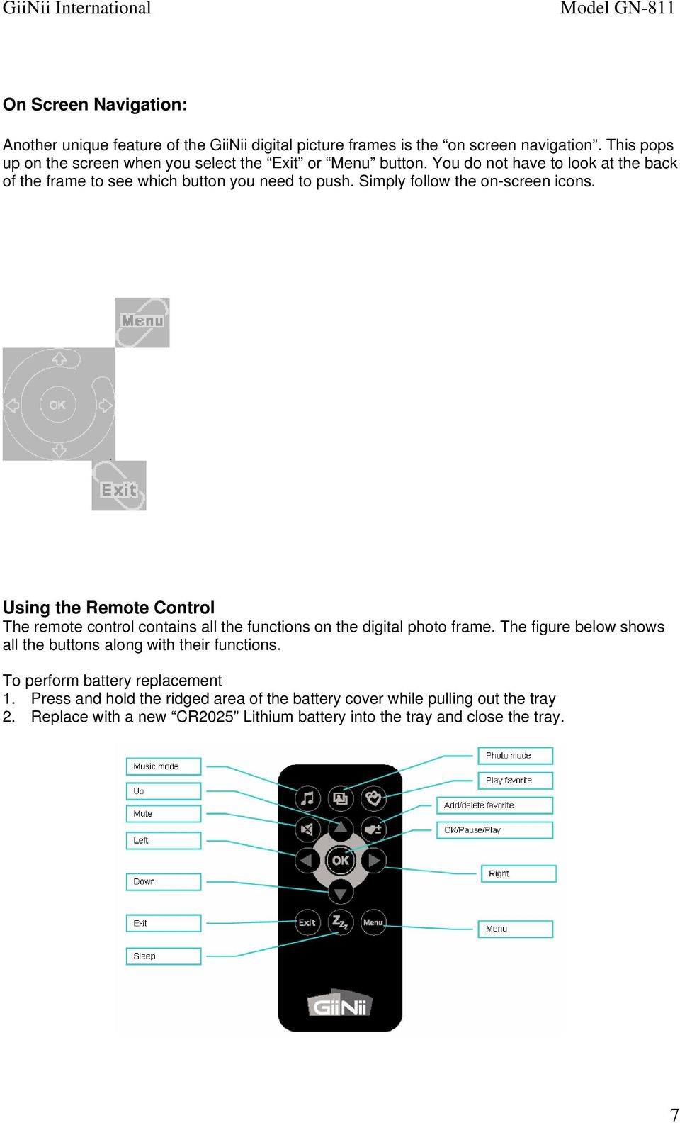 Simply follow the on-screen icons. Using the Remote Control The remote  control contains
