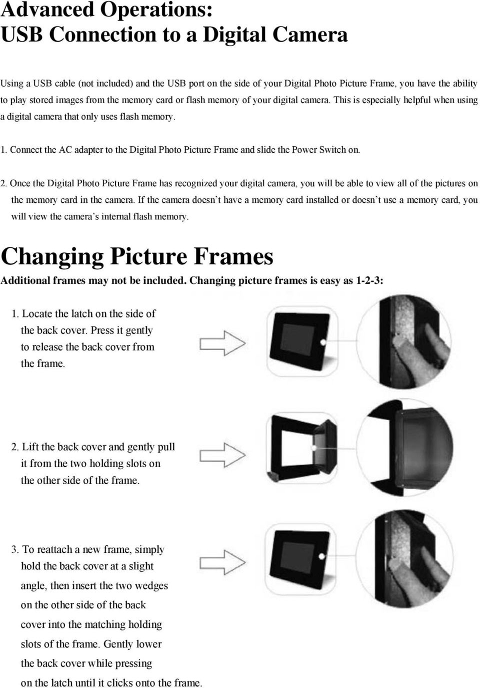 Connect the AC adapter to the Digital Photo Picture Frame and slide the Power Switch on. 2.