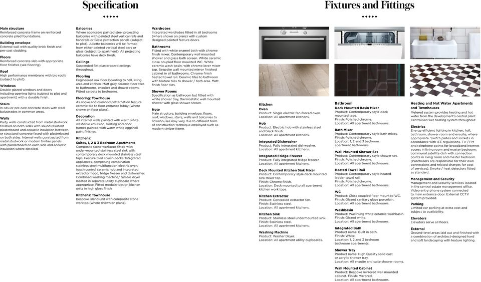Windows Double glazed windows and doors including opening lights (subject to plot and apartment) with a durable finish.