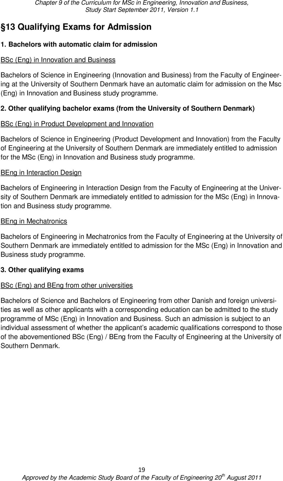 Southern Denmark have an automatic claim for admission on the Msc (Eng) in Innovation and Business study programme. 2.