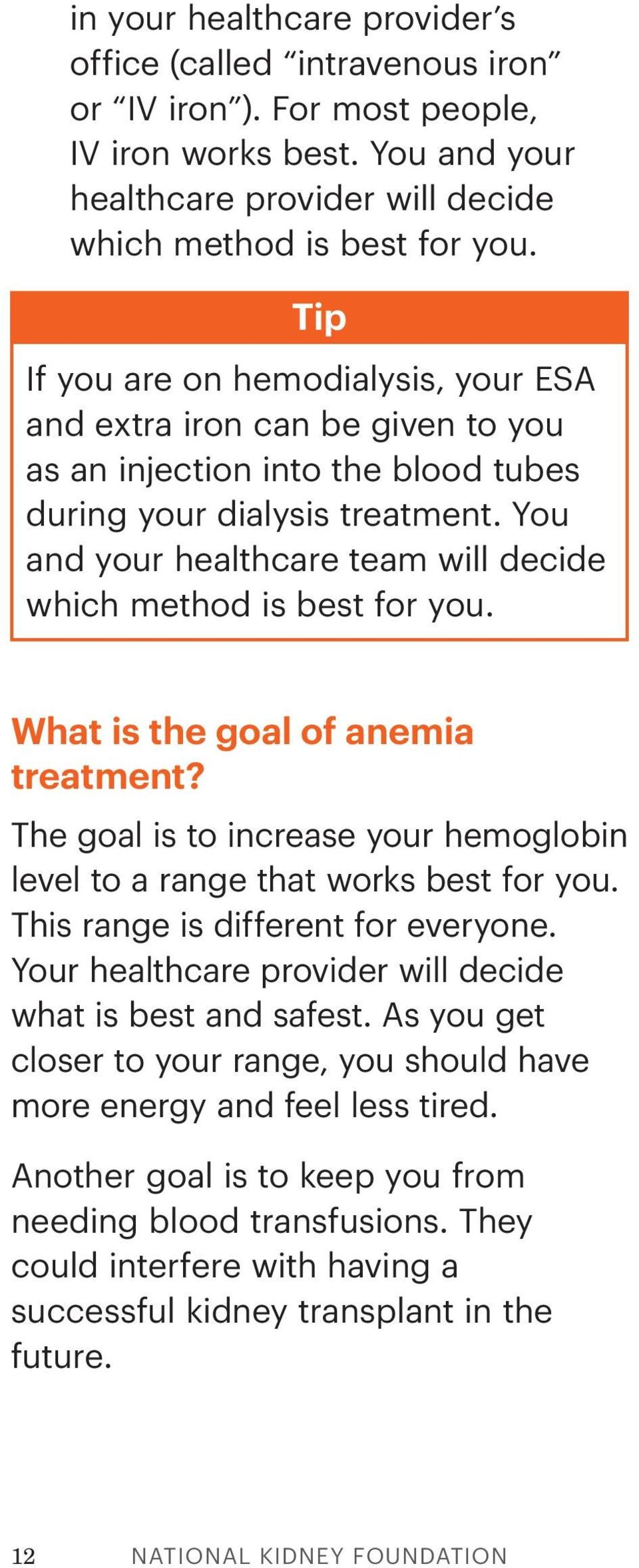 You and your healthcare team will decide which method is best for you. What is the goal of anemia treatment? The goal is to increase your hemoglobin level to a range that works best for you.