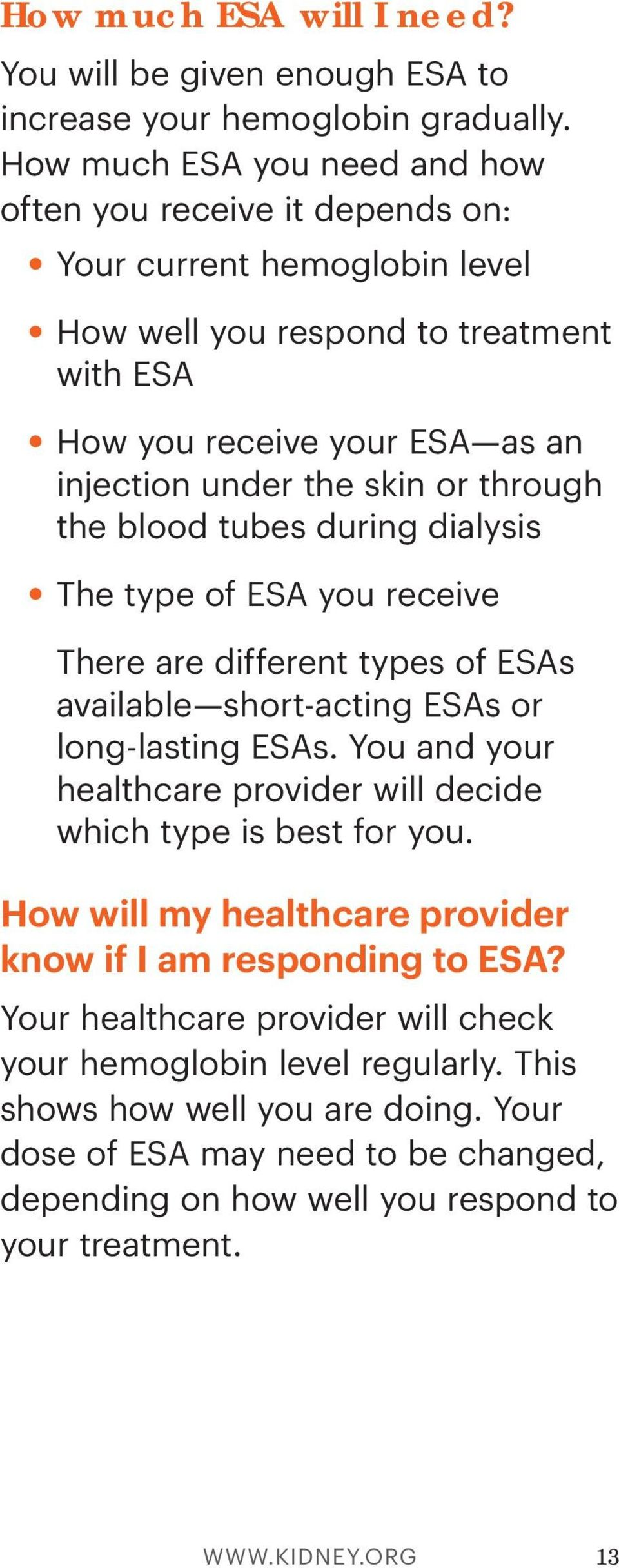 through the blood tubes during dialysis The type of ESA you receive There are different types of ESAs available short-acting ESAs or long-lasting ESAs.