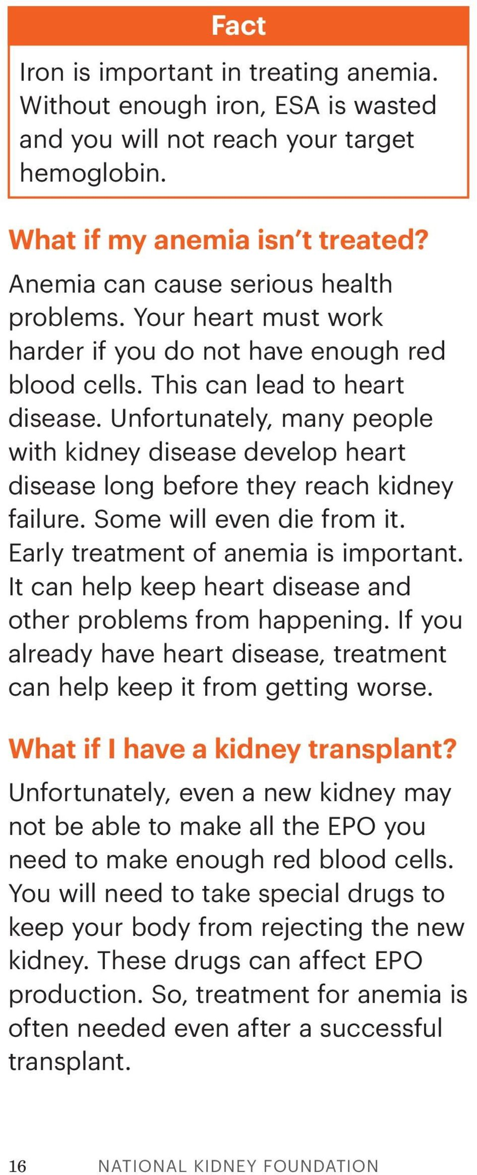 Unfortunately, many people with kidney disease develop heart disease long before they reach kidney failure. Some will even die from it. Early treatment of anemia is important.