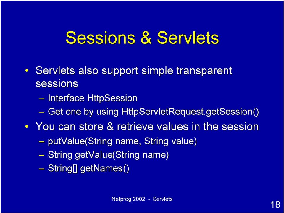 getSession getsession() You can store & retrieve values in the session