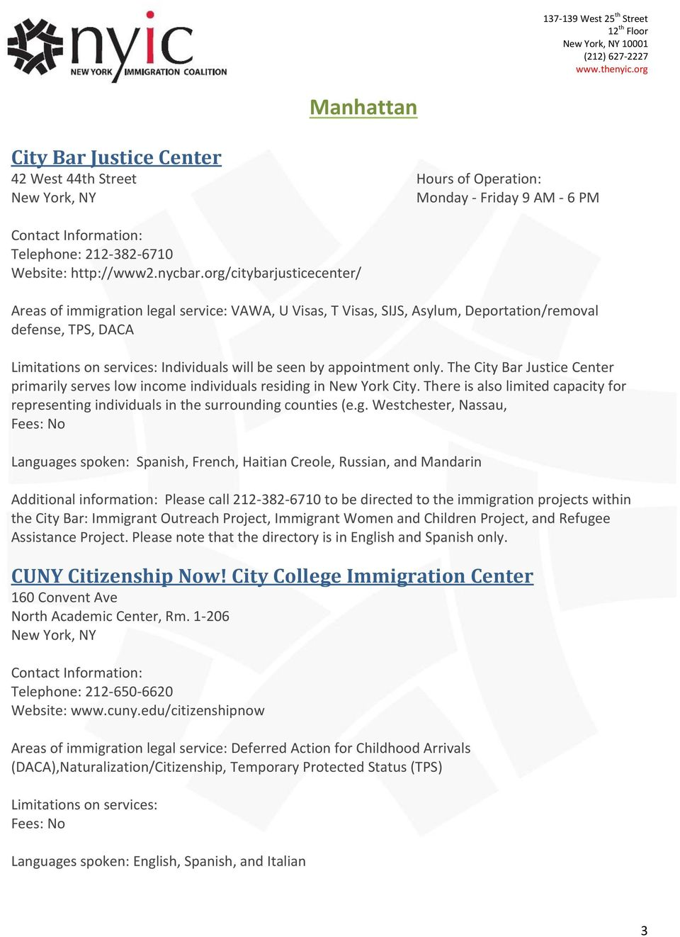appointment only. The City Bar Justice Center primarily serves low income individuals residing in New York City.