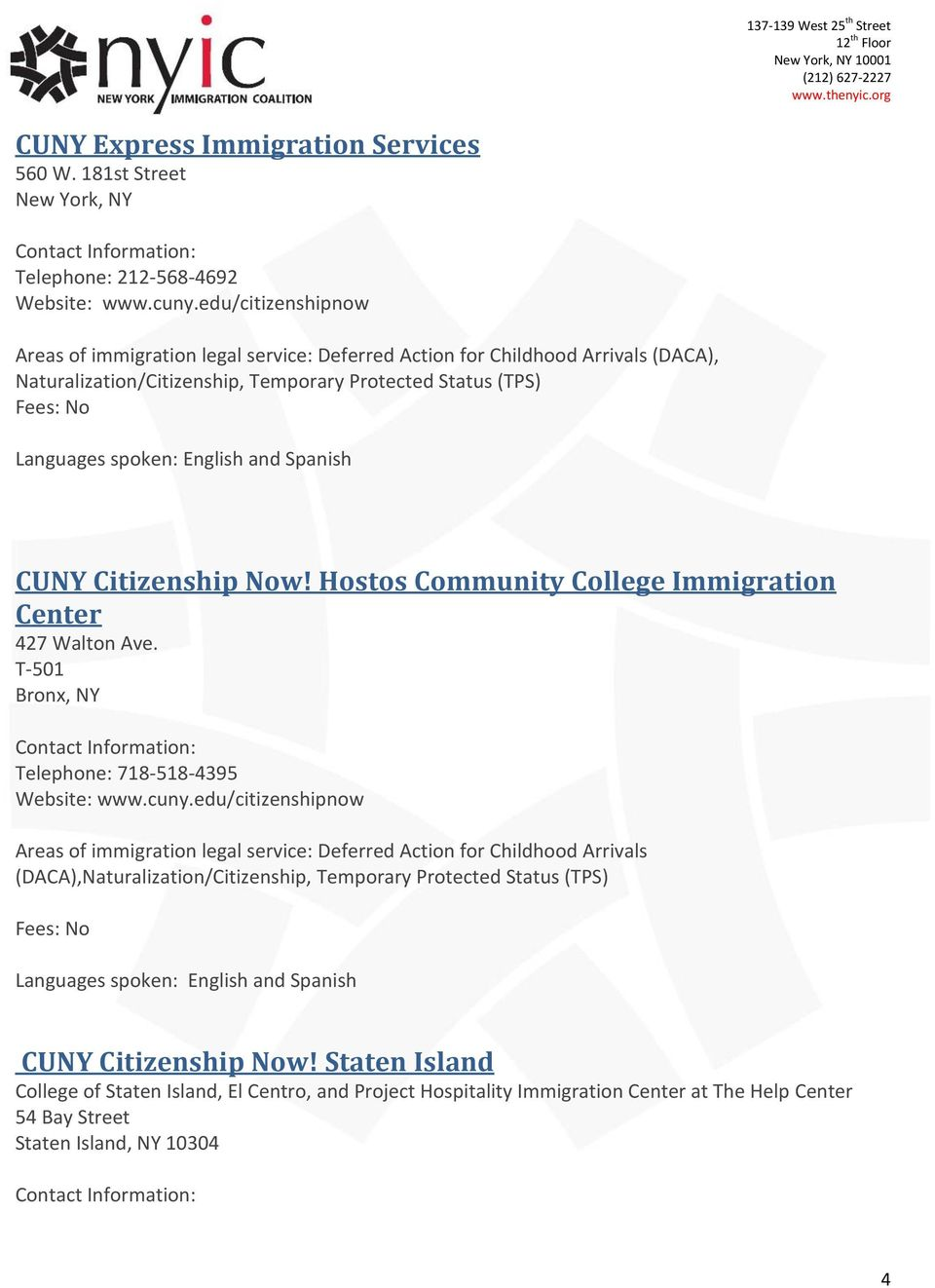 Spanish CUNY Citizenship Now! Hostos Community College Immigration Center 427 Walton Ave. T-501 Bronx, NY 718-518-4395 Website: www.cuny.