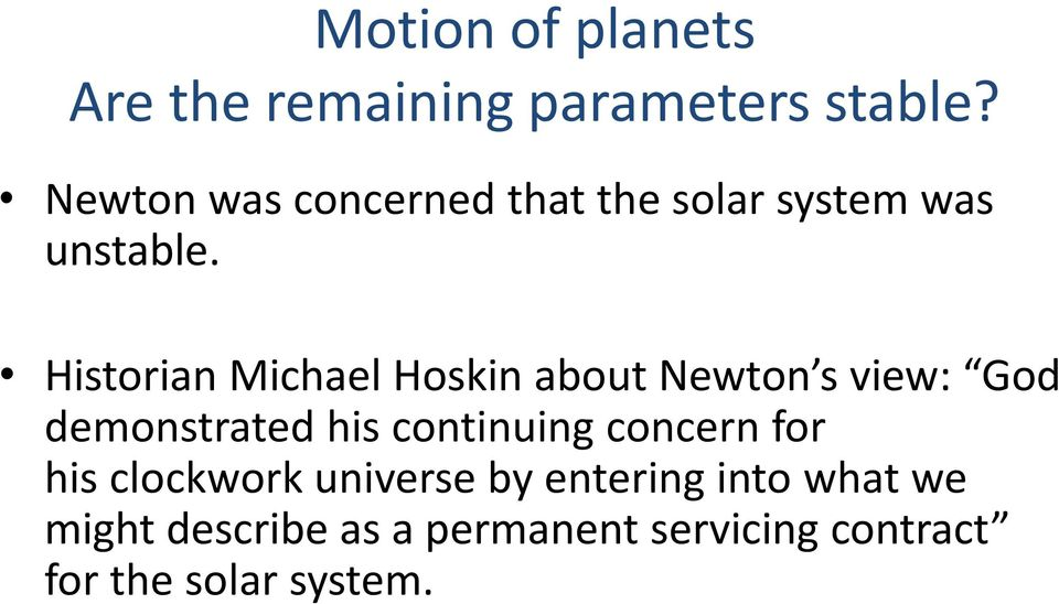 Historian Michael Hoskin about Newton s view: God demonstrated his continuing