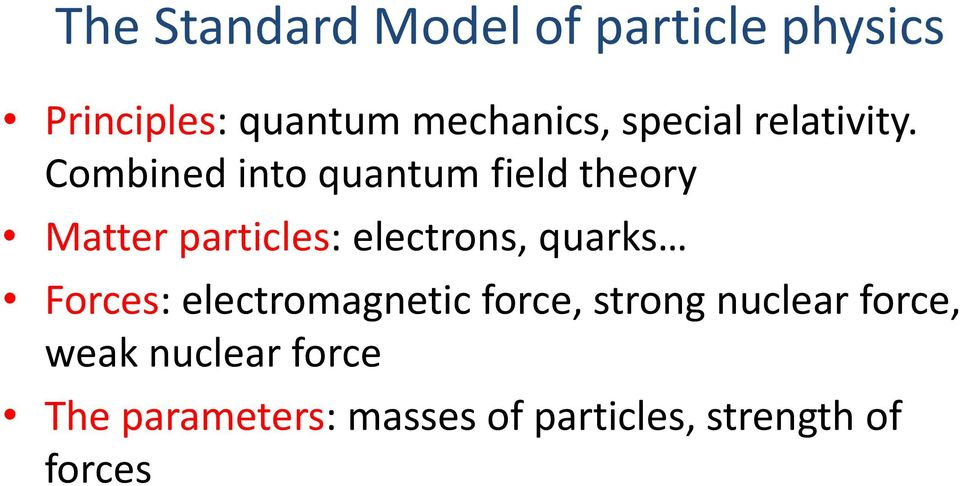 Combined into quantum field theory Matter particles: electrons, quarks