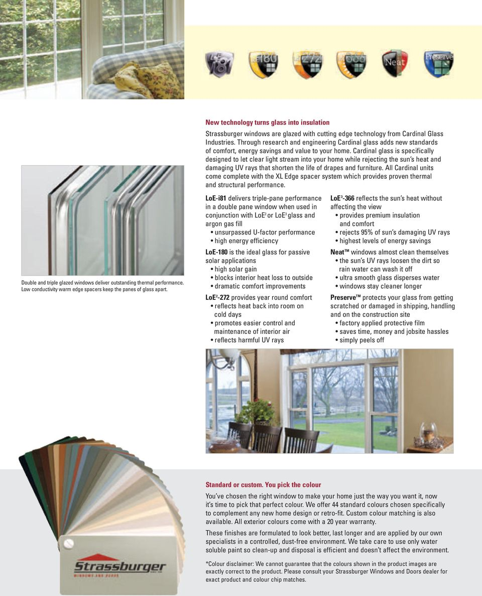 Through research and engineering Cardinal glass adds new standards of comfort, energy savings and value to your home.
