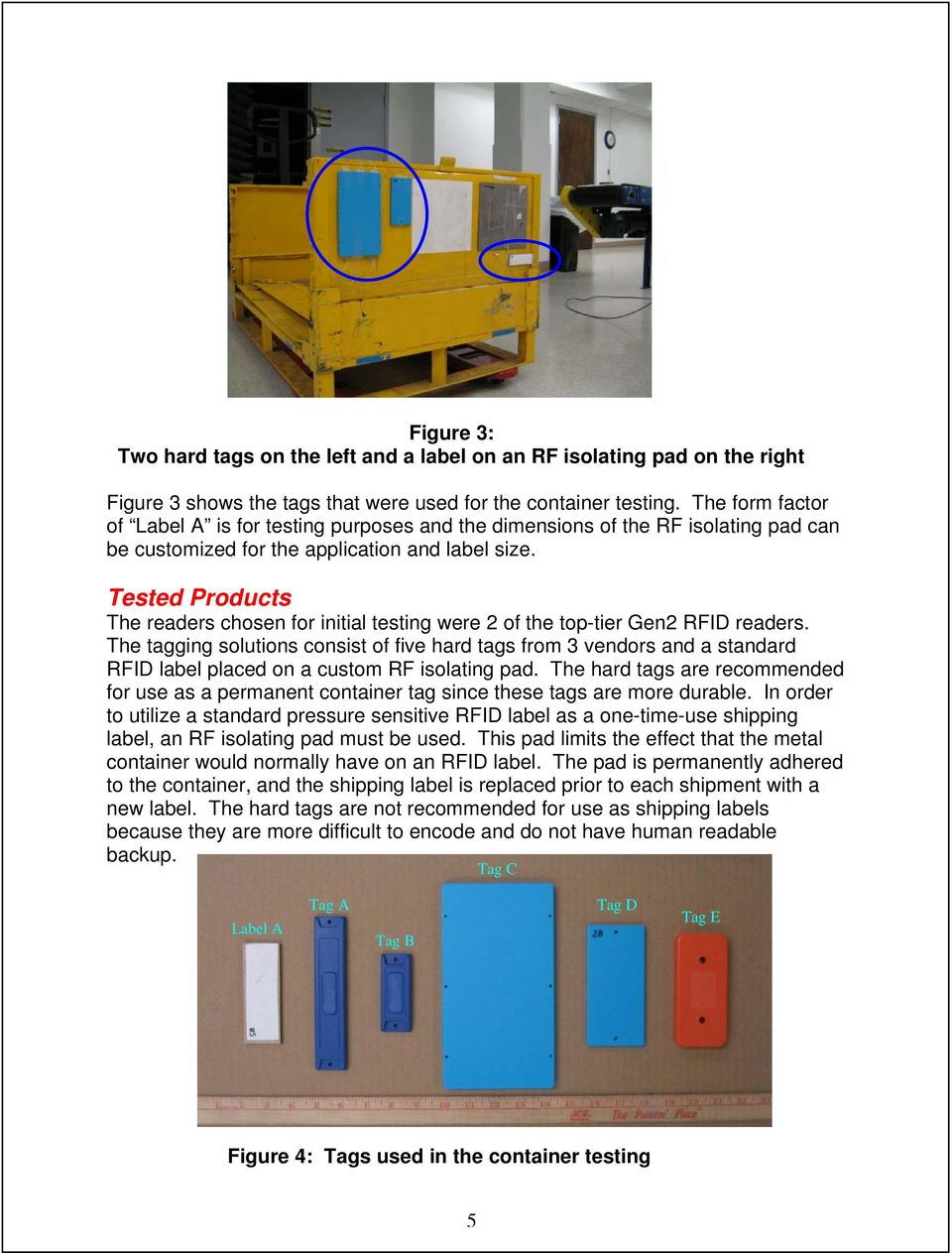 Tested Products The readers chosen for initial testing were 2 of the top-tier Gen2 RFID readers.