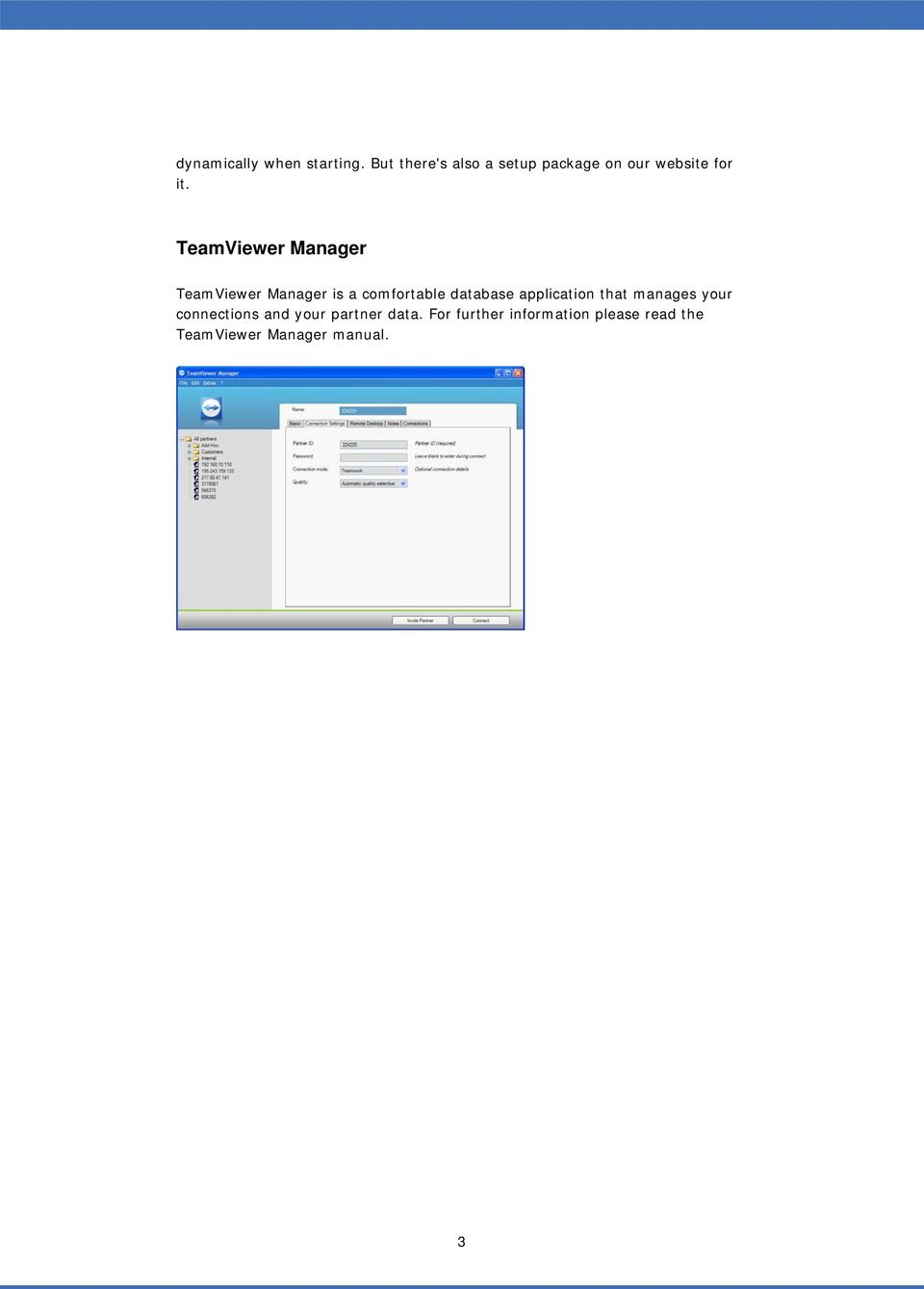 TeamViewer Manager TeamViewer Manager is a comfortable database
