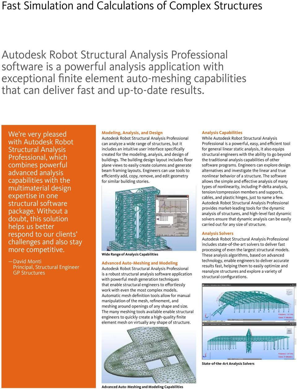 We re very pleased with Autodesk Robot Structural Analysis Professional, which combines powerful advanced analysis capabilities with the multimaterial design expertise in one structural software