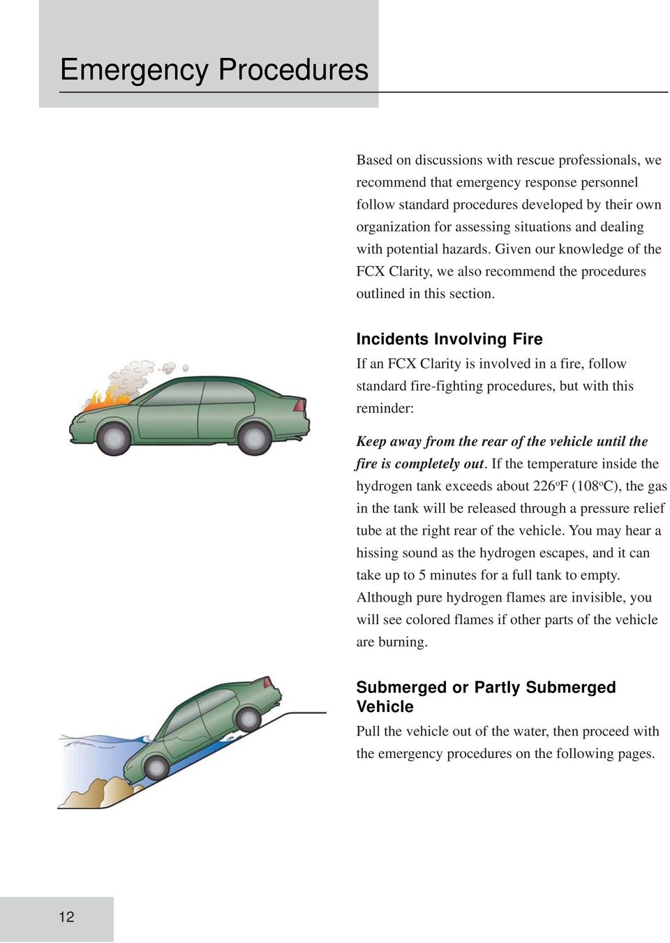 Incidents Involving Fire If an FCX Clarity is involved in a fire, follow standard fire-fighting procedures, but with this reminder: Keep away from the rear of the vehicle until the fire is completely