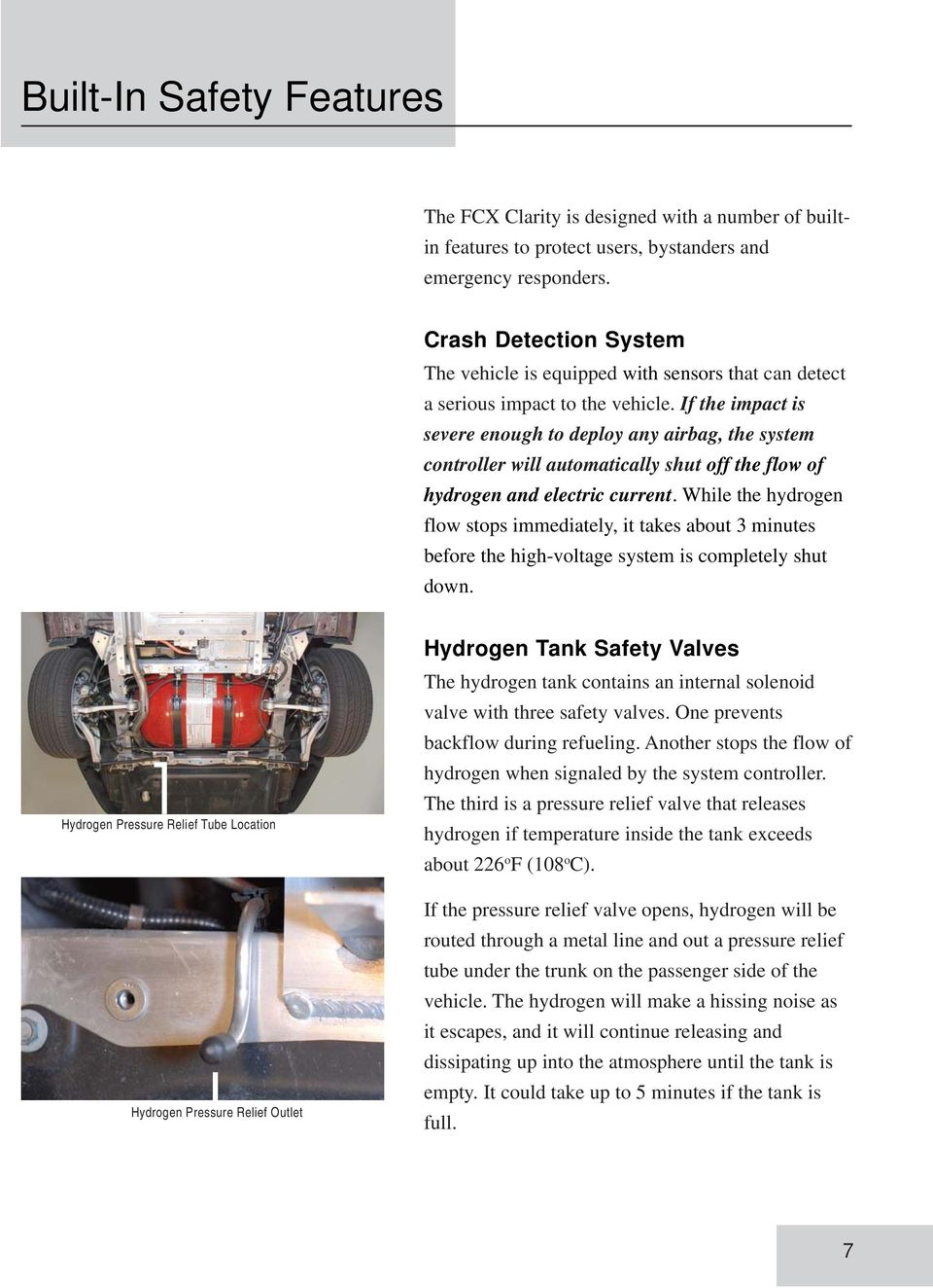If the impact is severe enough to deploy any airbag, the system controller will automatically shut off the flow of hydrogen and electric current.